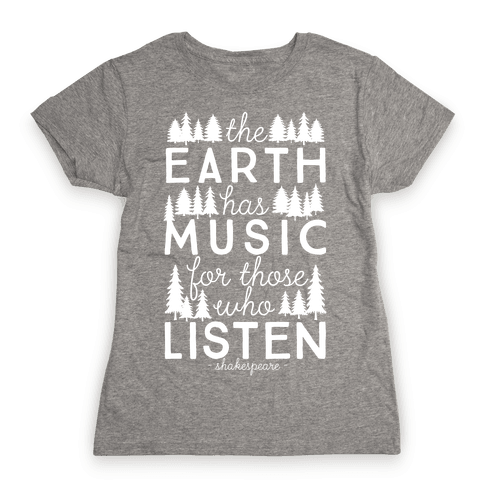 The Earth Has Music For Those Who Listen Womens T-Shirt