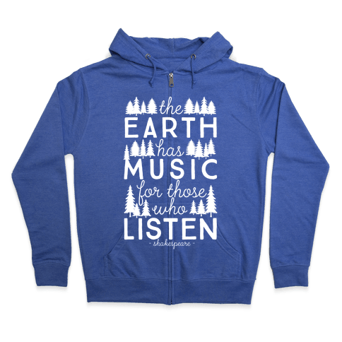The Earth Has Music For Those Who Listen Zip Hoodie