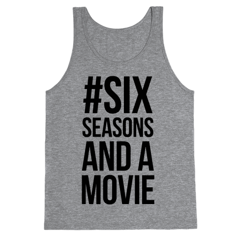 Six Seasons and a Movie Tank Top