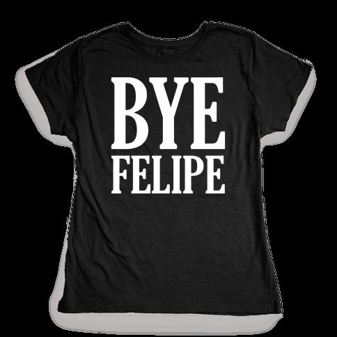 Bye Felipe Womens T-Shirt