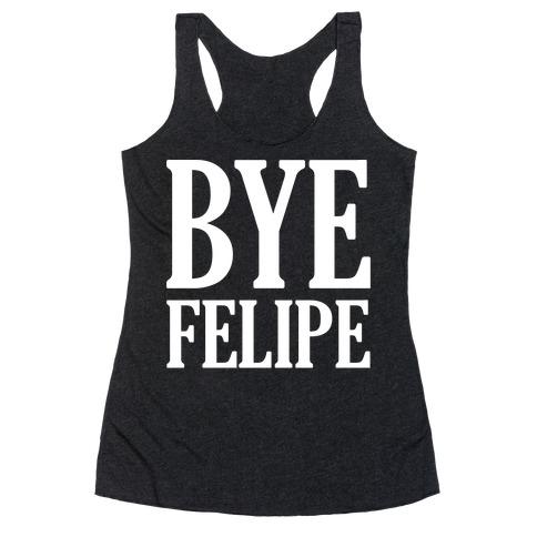 Bye Felipe Racerback Tank Top
