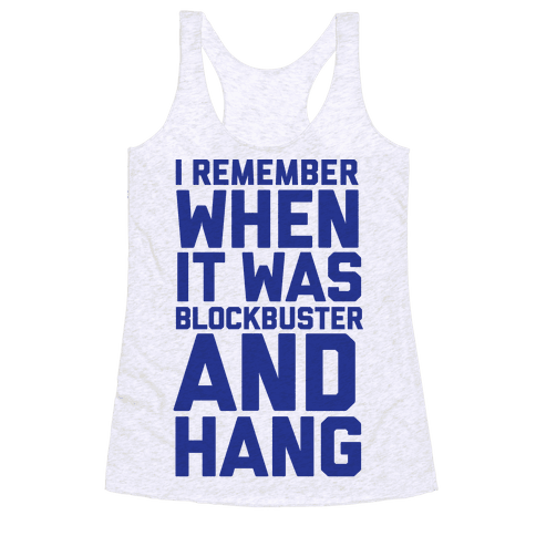 I Remember When It Was Blockbuster And Hang Racerback Tank Top