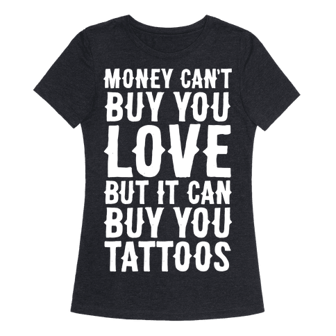 Money Can't Buy You Love But It Can Buy You Tattoos