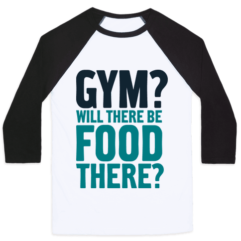 Gym? Will There Be Food There? Baseball Tee
