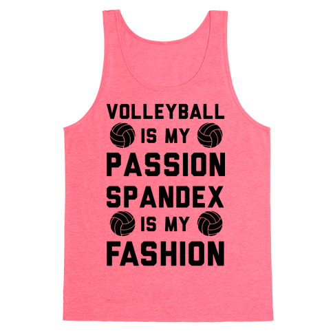 Volleyball is my Passion Spandex is my Fashion Tank Top