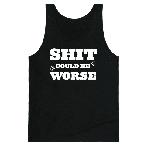Shit Could Be Worse Tank Top