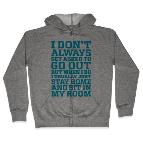 I Don't Always Get Asked To Go Out Zip Hoodie