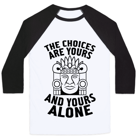 The Choices Are Yours (And Yours Alone) Baseball Tee