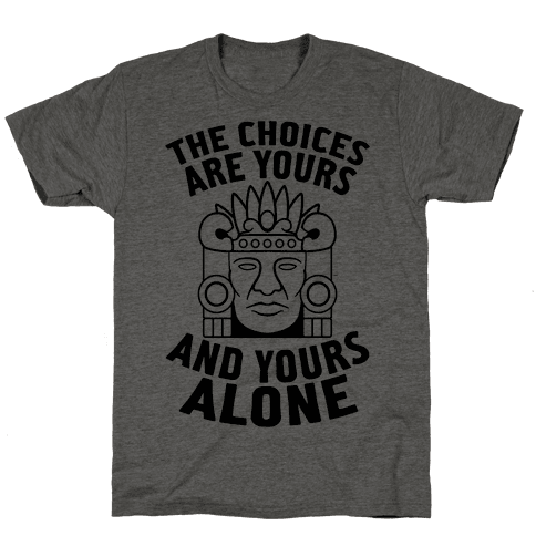 The Choices Are Yours (And Yours Alone)