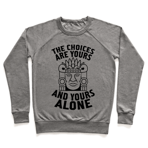 The Choices Are Yours (And Yours Alone) Pullover