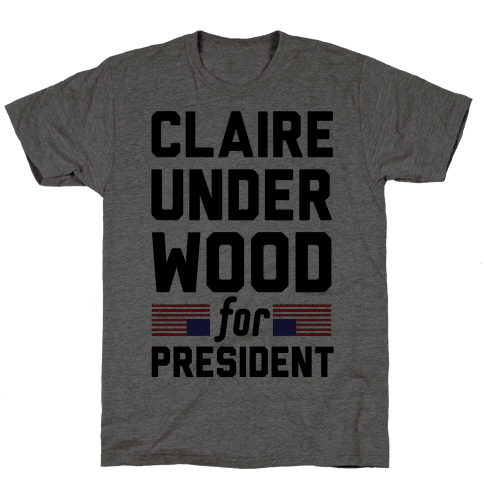 Claire Underwood For President Mens T-Shirt