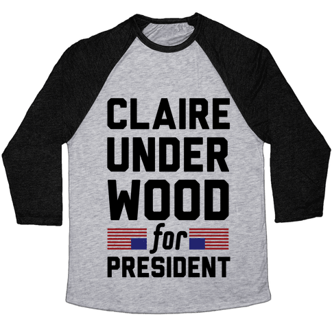 Claire Underwood For President Baseball Tee