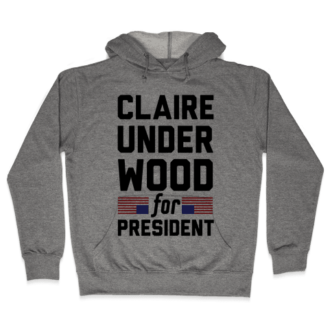 Claire Underwood For President Hooded Sweatshirt