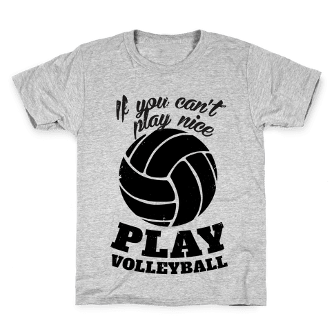 If You Can't Play Nice Play Volleyball Kids T-Shirt
