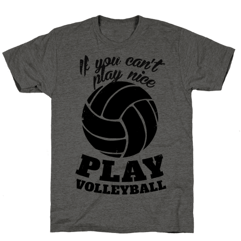 If You Can't Play Nice Play Volleyball Mens T-Shirt