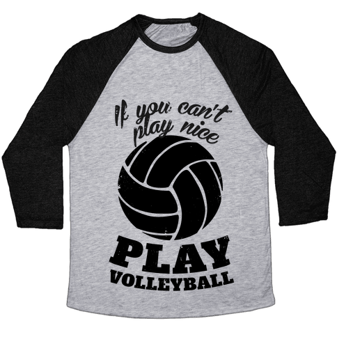 If You Can't Play Nice Play Volleyball Baseball Tee