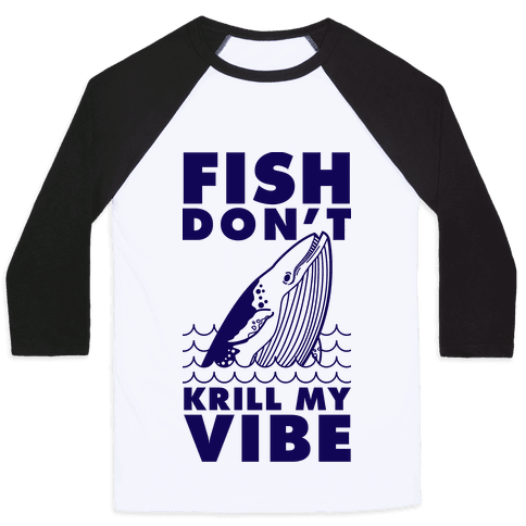 Fish Don't Krill My Vibe Baseball Tee