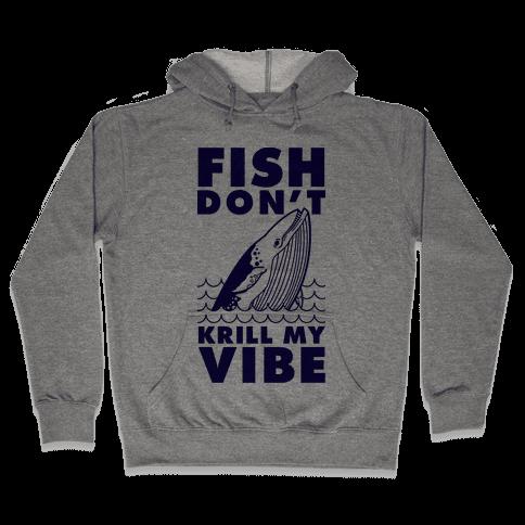 Fish Don't Krill My Vibe Hooded Sweatshirt