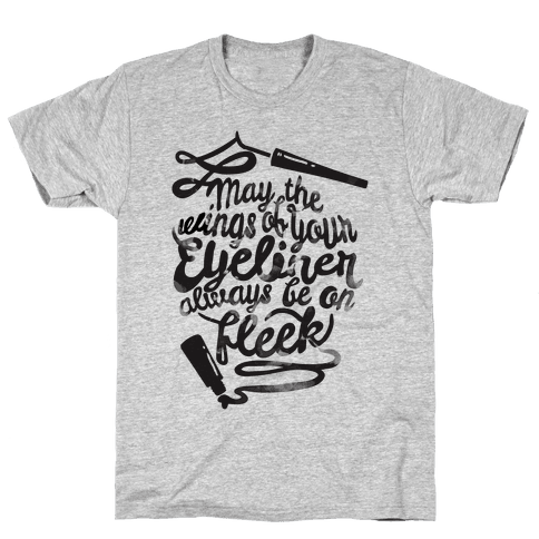 May The Wings Of Your Eyeliner Always Be On Fleek Mens T-Shirt