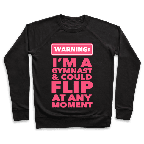 Gymnast Can Flip at any Moment Pullover