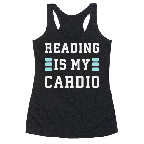 Reading Is My Cardio Racerback Tank Top