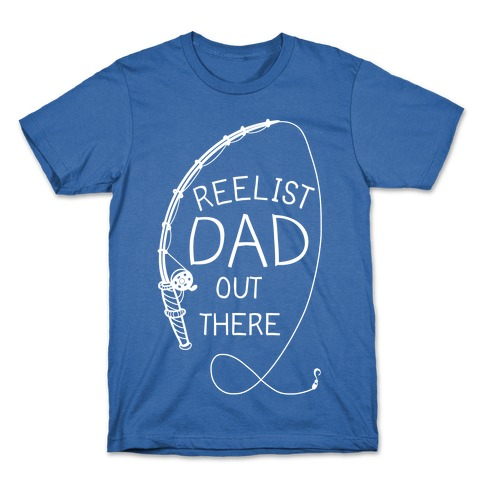 """""""Reelist Dad Out There"""" White Fishing Mens/Unisex T-Shirt"""