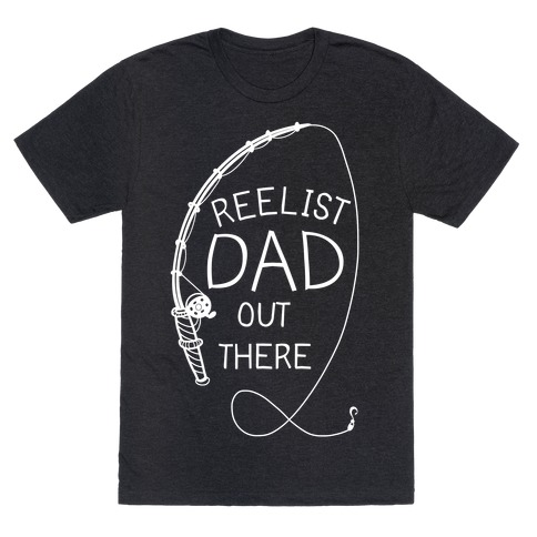 """""""Reelist Dad Out There"""" White Fishing T-Shirt"""