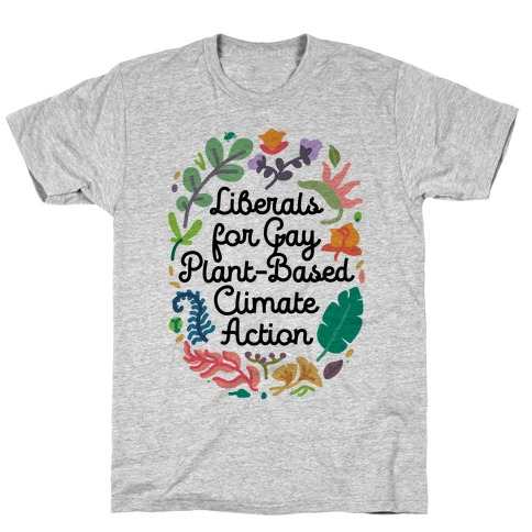 Liberals For Gay Plant-Based Climate Action T-Shirt