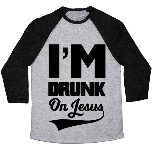 I'm Drunk On Jesus Baseball Tee
