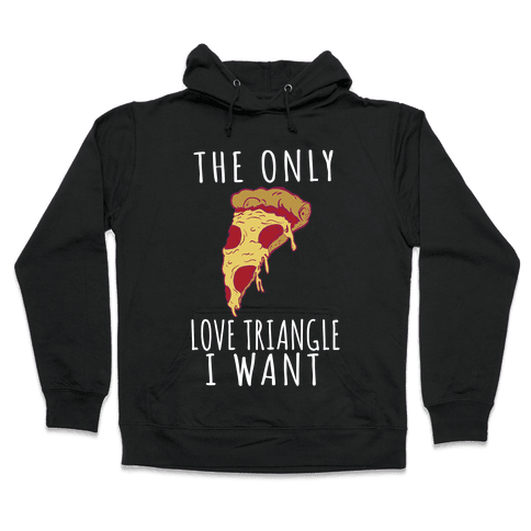 The Only Love Triangle I Want Hooded Sweatshirt