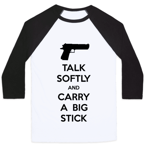 Talk Softly And Carry A Big Stick Baseball Tee