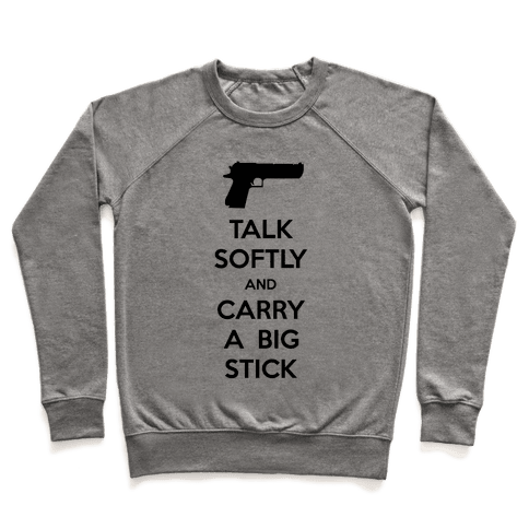 Talk Softly And Carry A Big Stick Pullover