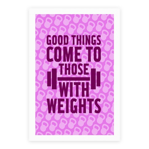 Good Things Come To Those With Weights Poster
