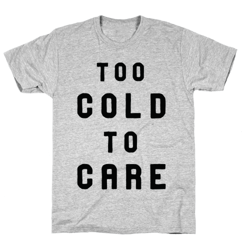 Too Cold to Care Mens T-Shirt