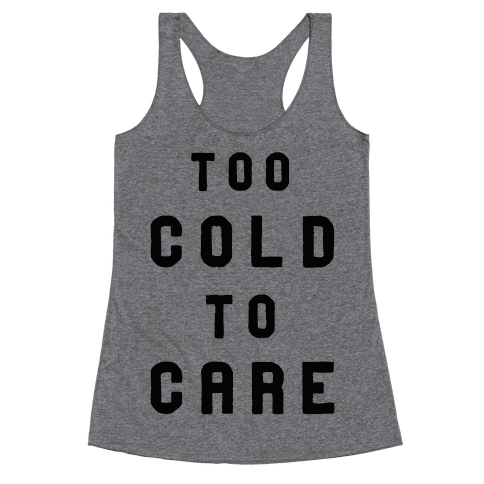 Too Cold to Care Racerback Tank Top