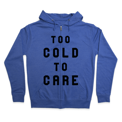 Too Cold to Care Zip Hoodie
