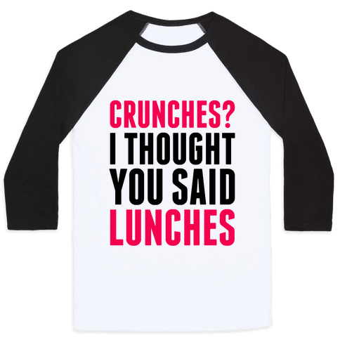 Crunches? I Thought You Said Lunches Baseball Tee