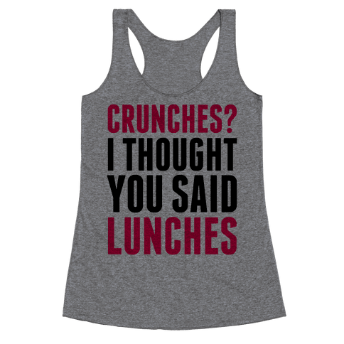 Crunches? I Thought You Said Lunches Racerback Tank Top