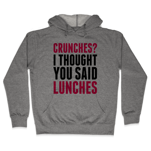 Crunches? I Thought You Said Lunches Hooded Sweatshirt