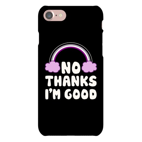 No Thanks, I'm Good Phone Case