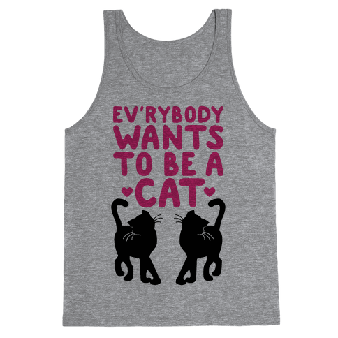 Everybody Wants To Be A Cat Tank Top