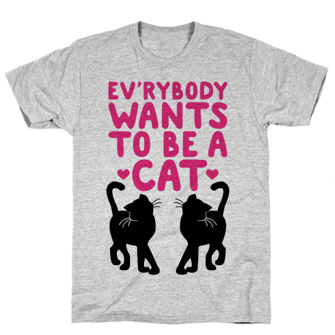 Everybody Wants To Be A Cat Mens T-Shirt
