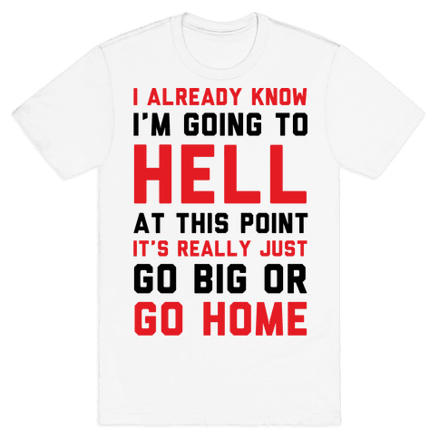 I Already Know I'm Going To Hell Mens T-Shirt