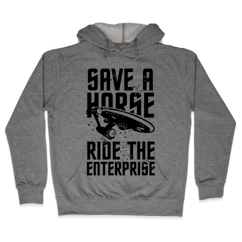 Save A Horse Ride The Enterprise Hooded Sweatshirt