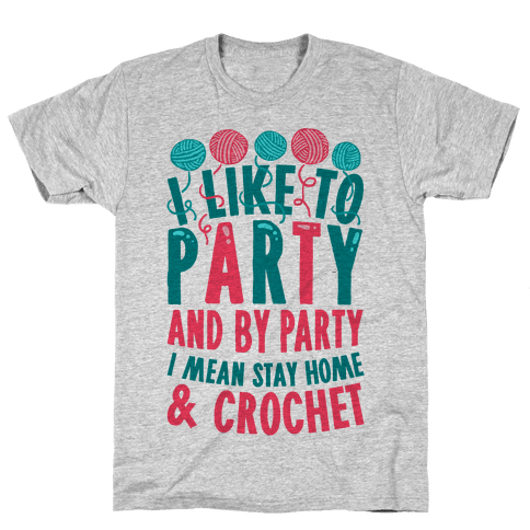 I Like To Party And By Party I Mean Stay Home And Crochet Mens T-Shirt