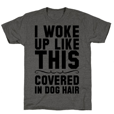 I Woke Up Covered In Dog Hair T-Shirt