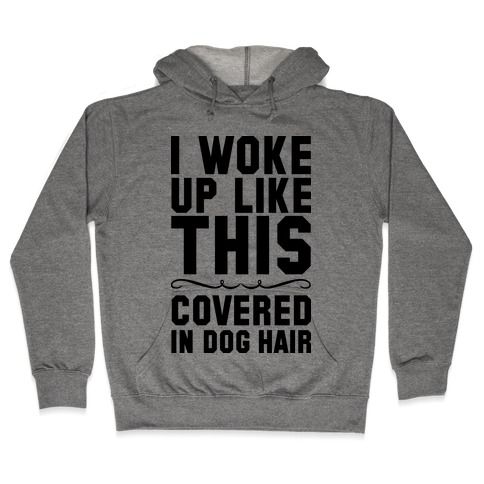 I Woke Up Covered In Dog Hair Hooded Sweatshirt