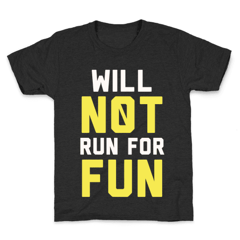 Will Not Run for Fun Kids T-Shirt