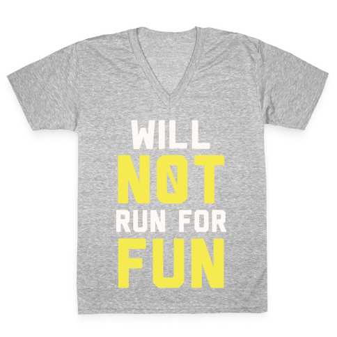 Will Not Run for Fun V-Neck Tee Shirt
