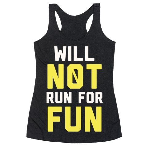Will Not Run for Fun Racerback Tank Top